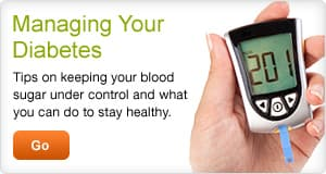 Diabetes: Tips on managing your blood sugar.