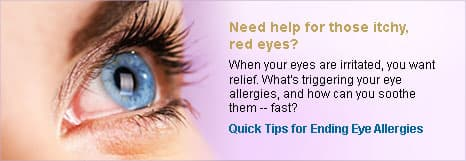 Need help for those itchy, red eyes? When your eyes are irritated, you want relief. What's triggering your eye allergies, and how can you soothe them -- fast?